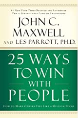 25 Ways to Win with People: How to Make Others Feel Like a Million Bucks Kindle Edition