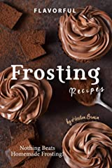 Flavorful Frosting Recipes: Nothing Beats Homemade Frosting! Kindle Edition