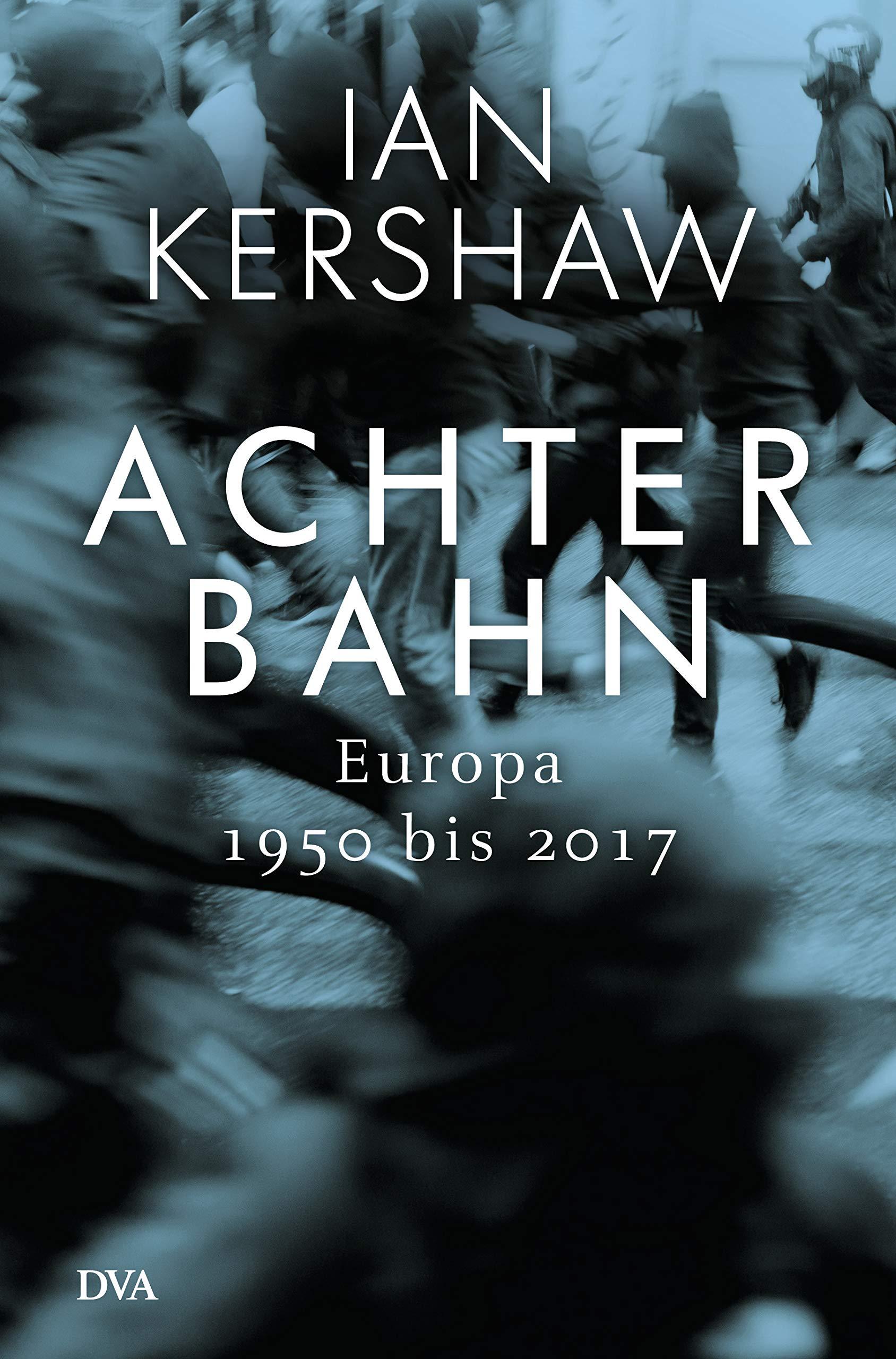 Achterbahn: Europa, 1950 bis 2017 Gebundenes Buch – 11. März 2019 Ian Kershaw Klaus-Dieter Schmidt Deutsche Verlags-Anstalt 3421047340