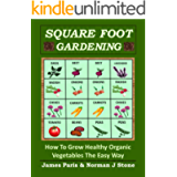 Square Foot Gardening - How To Grow Healthy Organic Vegetables The Easy Way: Including Companion Planting & Intensive…