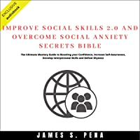 Improve Social Skills 2.0 and Overcome Social Anxiety Secrets Bible: The Ultimate Mastery Guide to Boosting your Confidence, Increase Self-Awareness, Develop Interpersonal Skills and Defeat Shyness