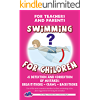 45 Detection and Correction of Mistakes: Breaststroke – Crawl – Backstroke: For Teachers and Parents (Swimming for Children Book 4) (English Edition)