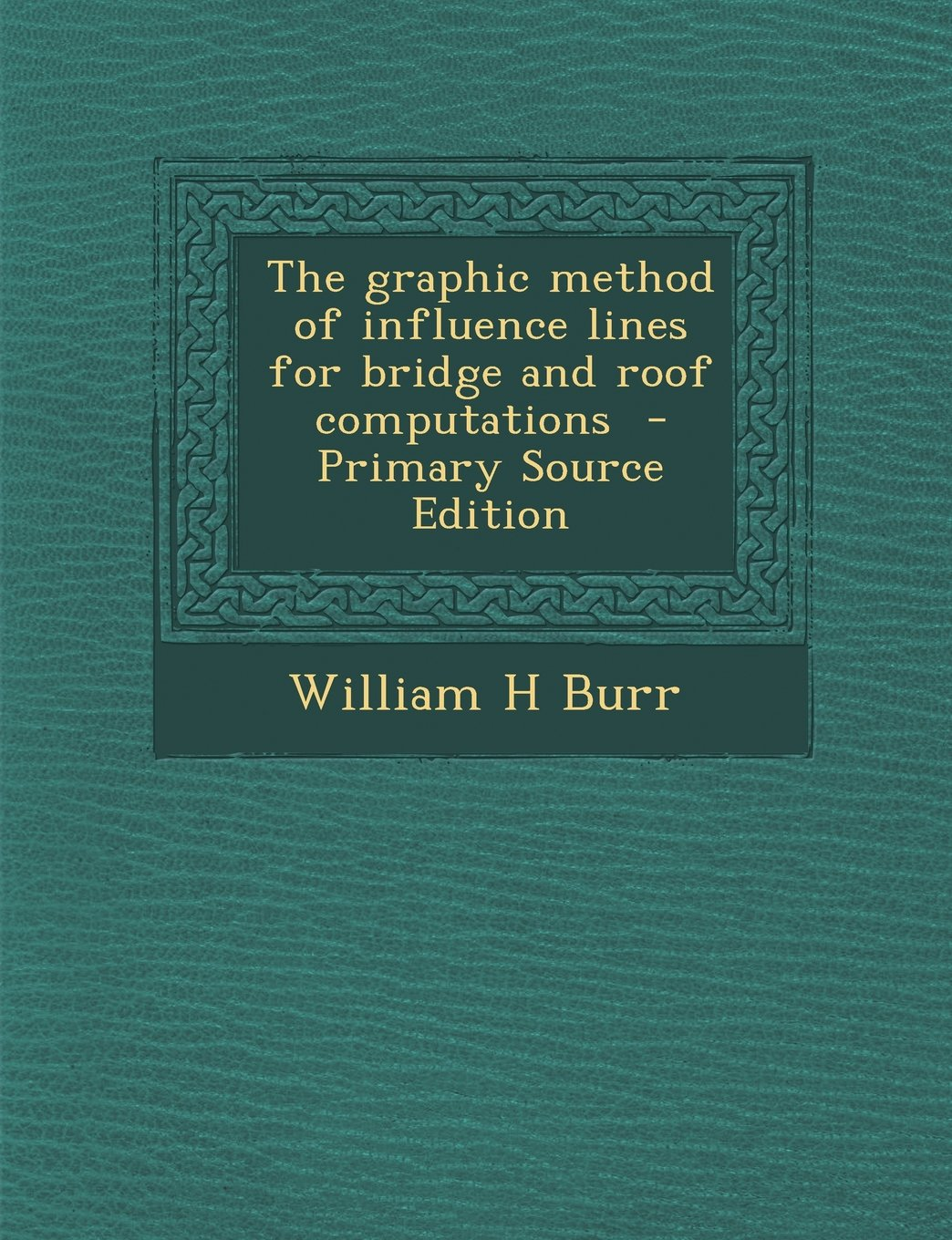 Download The Graphic Method of Influence Lines for Bridge and Roof Computations - Primary Source Edition ebook