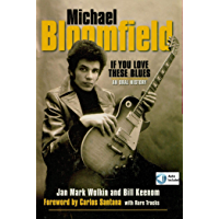 Michael Bloomfield:If You Love These Blues: An Oral History