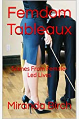 Femdom Tableaux: Scenes From Female-Led Lives Kindle Edition