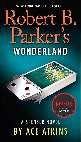 Robert B Parker S Wonderland The Spenser Series Book 42 Kindle Edition By Atkins Ace Mystery Thriller Suspense Kindle Ebooks Amazon Com