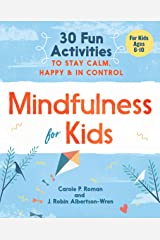 Mindfulness for Kids: 30 Fun Activities to Stay Calm, Happy, and In Control Kindle Edition