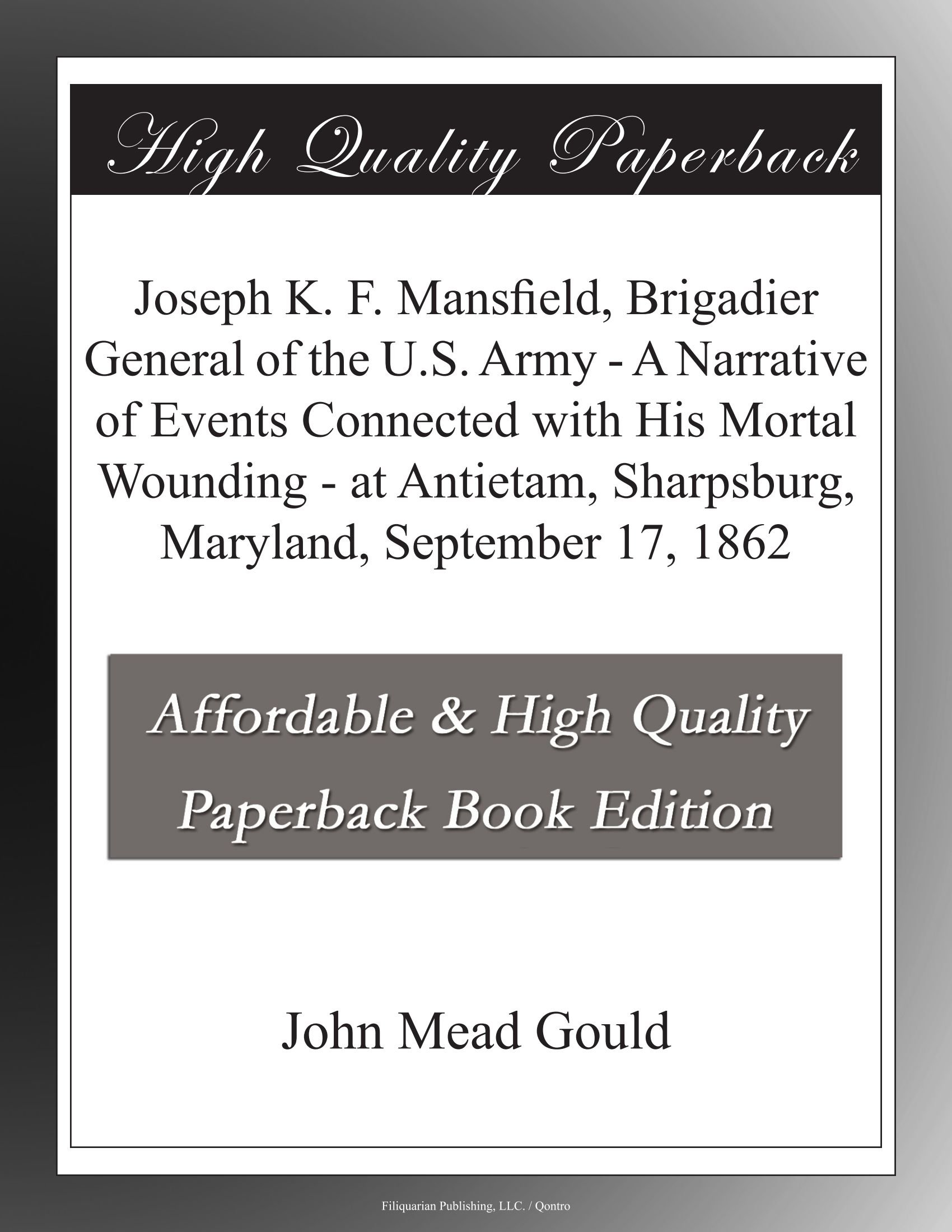 Download Joseph K. F. Mansfield, Brigadier General of the U.S. Army - A Narrative of Events Connected with His Mortal Wounding - at Antietam, Sharpsburg, Maryland, September 17, 1862 PDF