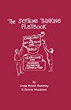 THE SYSTEMS THINKING PLAYBOOK: EXERCISES TO STRETCH AND BUILD LEARNING AND SYSTEMS THINKING CAPABILITIES (English Edition)