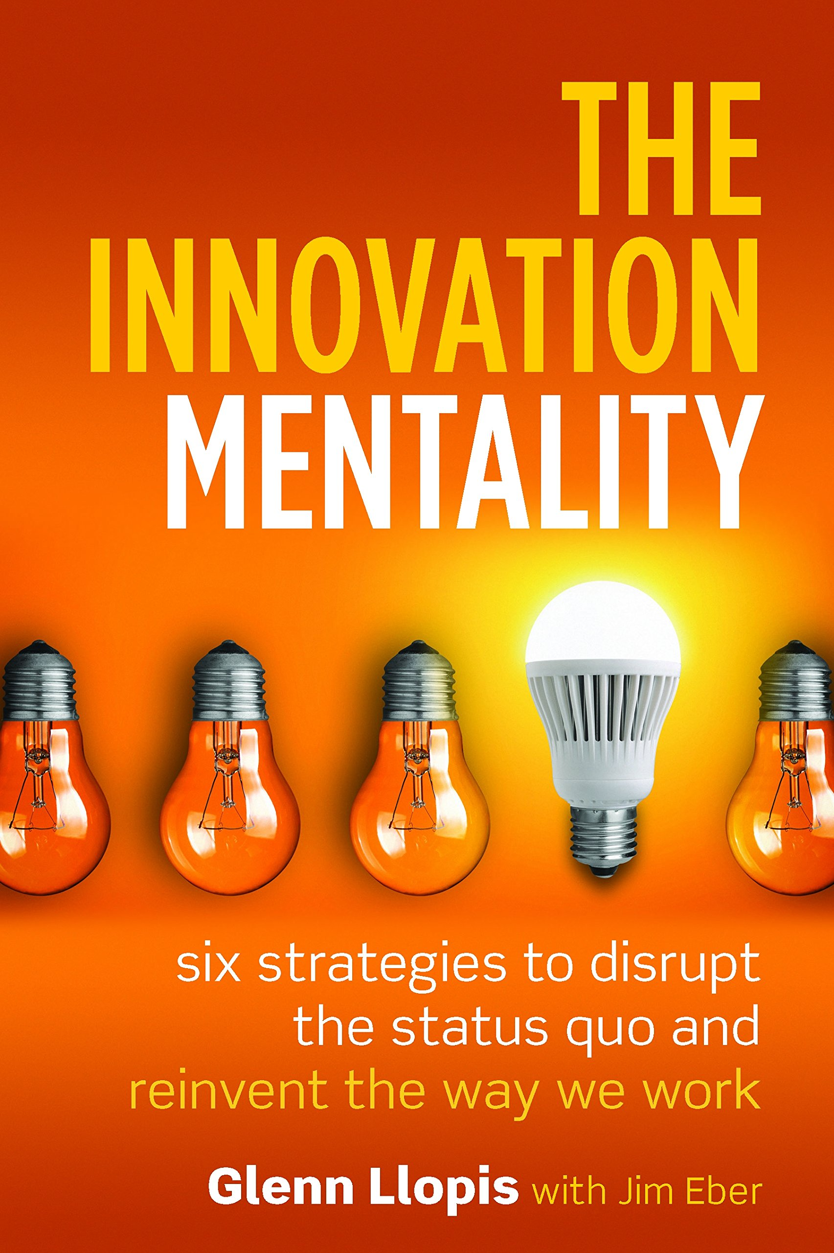 Download The Innovation Mentality: Six Strategies to Disrupt the Status Quo and Reinvent the Way We Work ebook