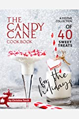 The Candy Cane Cookbook: A Festive Collection of 40 Sweet Treats for the Holidays Kindle Edition