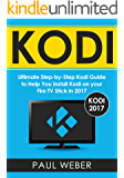 Kodi: Ultimate Step-by-Step Kodi Guide to Help You Install Kodi on your Fire TV Stick in 2017 (English Edition)