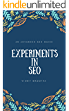 EXPERIMENTS IN SEO: AN ADVANCED SEO GUIDE