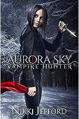 Aurora Sky: Vampire Hunter Kindle Edition