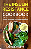 The Insulin Resistance Cookbook: Effective and Proven Recipes to Lose Weight, Control Blood Sugar, and Prevent Prediabetes (Manage PCOS, Insulin resistance ... pre-diabetes, prevent diabetes Book  1)