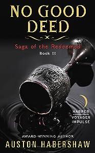 No Good Deed: Saga of the Redeemed: Book II
