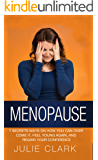 Menopause: 7 Secrets ways on how you can over come it, feel young again, and regain your confidence
