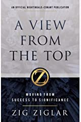 A View from the Top: Moving from Success to Significance (An Official Nightingale Conant Publication) Kindle Edition