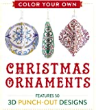 Color Your Own Christmas Ornaments: Features 50 3D Punch-Out Designs