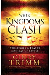 When Kingdoms Clash: Strategies for Prayer in the Heat of Battle Kindle Edition