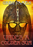 Under A Colder Sun: A Grim Dark Fantasy Adventure (Khale the Wanderer Book 1)