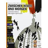 Zwischen heute und morgen. Letteratura tedesca dalle origini ai giorni nostri. Per le Scuole superiori. Con espansione online