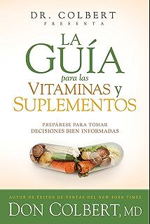 La guía para las vitaminas y suplementos: Prepárese para tomar decisiones bien informadas (Spanish