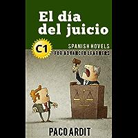 Spanish Novels: El día del juicio (Short Stories for Advanced Learners C1) (Spanish Novels Series nº 21) (Spanish…