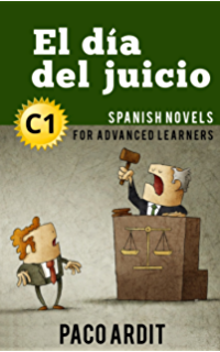 Spanish Novels: El día del juicio (Short Stories for Advanced Learners C1) (