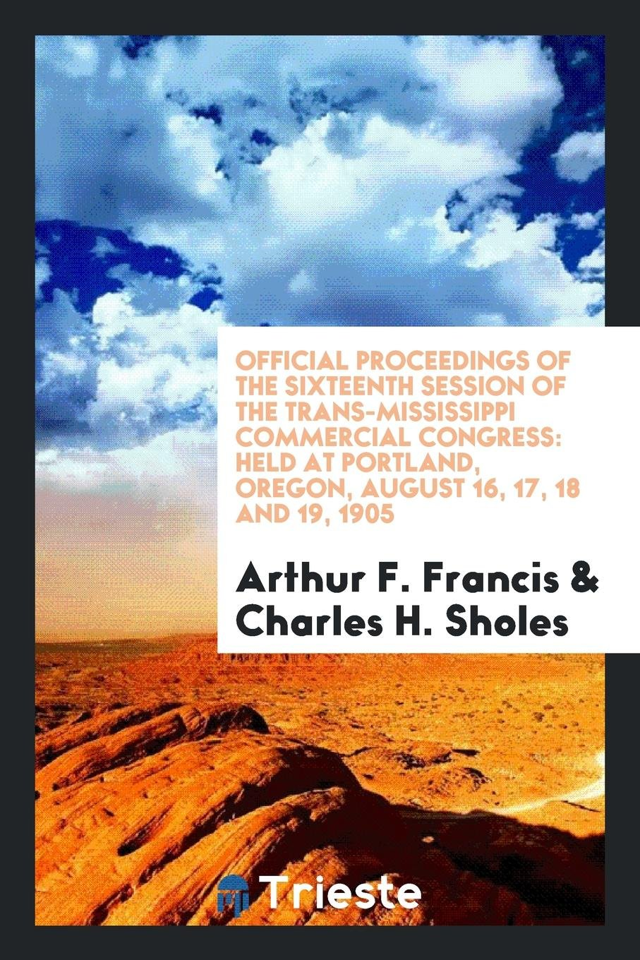 Official proceedings of the sixteenth session of the Trans-Mississippi Commercial Congress: held at Portland, Oregon, August 16, 17, 18 and 19, 1905 ebook