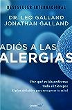 Adiós a las alergias (Colección Vital): Por qué estás enfermo todo el tiempo: el plan definitivo para recuperar tu salud