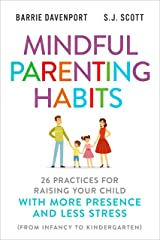 Mindful Parenting Habits: 26 Practices for Raising Your Child with More Presence and Less Stress (From Infancy to Kindergarten) Kindle Edition