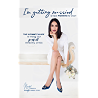 I'm getting married & have NOTHING to wear!: The ultimate guide to finding your perfect wedding dress.