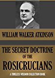 THE SECRET DOCTRINE OF THE ROSICRUCIANS (Timeless Wisdom Collection Book 142)