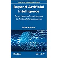 Beyond Artificial Intelligence: From Human Consciousness to Artificial Consciousness