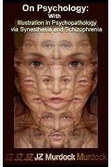 On Psychology: With Illustration in Psychopathology via Synesthesia and Schizophrenia Kindle Edition