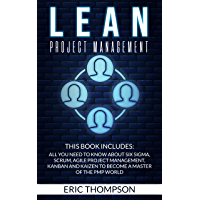 Lean Project Management: This Book Includes: All You Need to know about Six Sigma, Scrum, Agile Project Management, Kanban and Kaizen to Become a Master of The PMP World (English Edition)