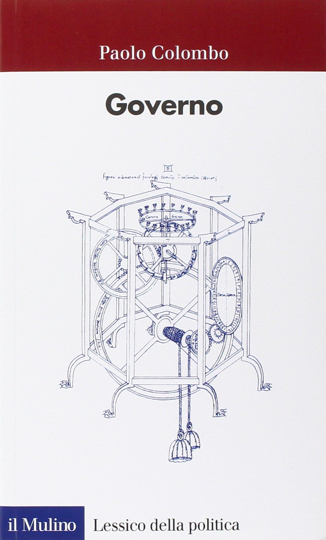 Governo Copertina flessibile – 6 giu 2003 Paolo Colombo Il Mulino 8815093605 SCIENZA POLITICA