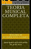 Teoria Musical completa: para quem está iniciando ou ja dá aula (Dedicado a todos os amantes de música Livro 1)