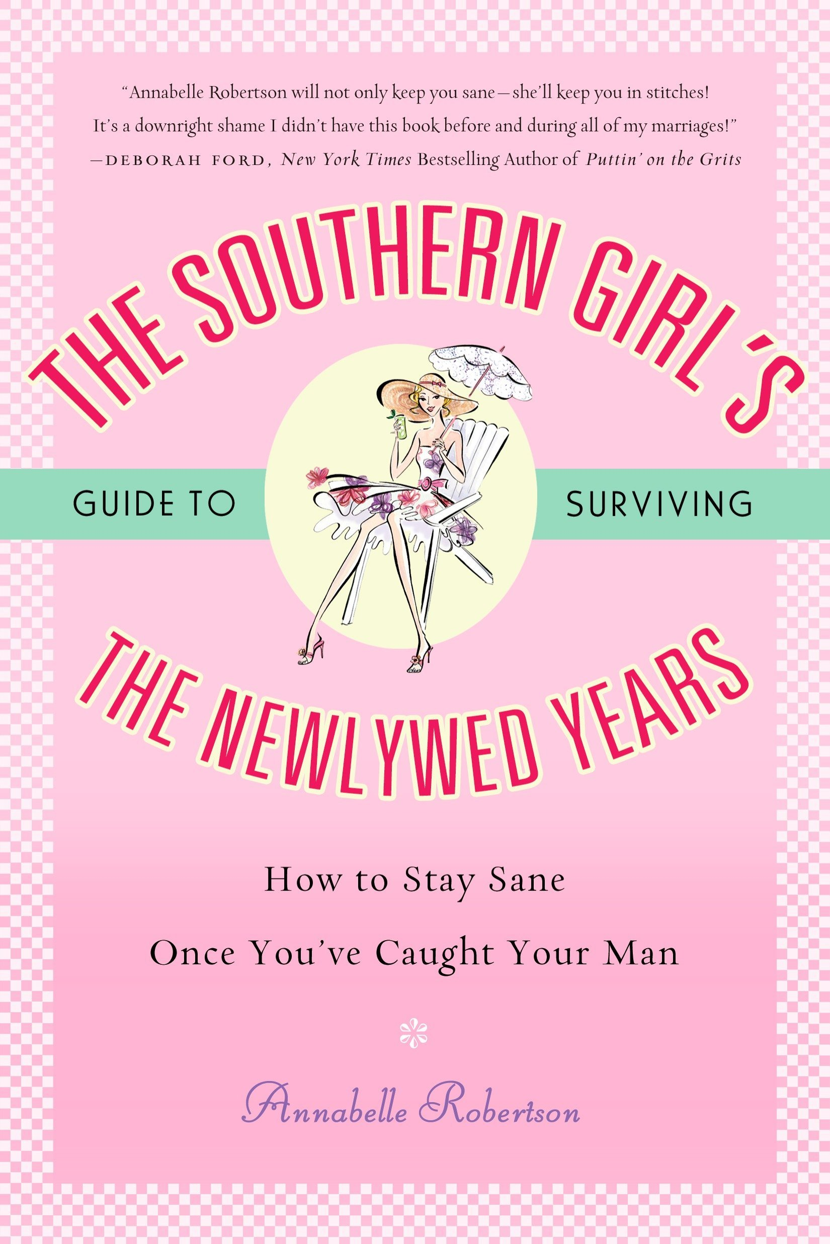 The Southern Girl's Guide to Surviving the Newlywed Years: How To Stay Sane Once You've Caught Your Man pdf epub