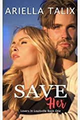 Save Her (Lovers in Louisville Book 1) Kindle Edition