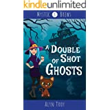 A Double Shot of Ghosts: A Witch & Ghost Cozy Mystery (Mystic Brews Mysteries Book 3)