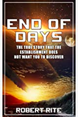 End of Days: The True Story that the Establishment does not want you to Discover (Apocalypse Book 1) Kindle Edition