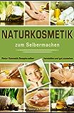 Naturkosmetik zum Selbermachen Natur Kosmetik Rezepte selber herstellen und gut aussehen (German Edition)