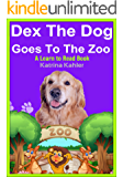 Dex The Dog Goes To The Zoo - Early Reader - A Learn to Read Book for Beginner Readers (Kindergarten and Preschool Easy to Read Level 1 Book)