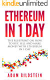 Ethereum: The Blueprint on How to Buy, Sell and Make Money with Ethereum in 1 Day (Ethereum, Ether, ETH, Cryptocurrency, Ethereum Investing, Fintech, Bitcoin, Money)