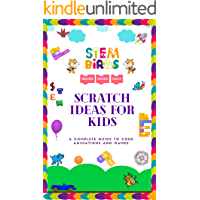STEM Birds Scratch Ideas for kids ! : Imagine, Design and Build 60 Amazing Projects with Scratch Block Programming…