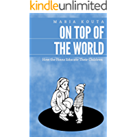 On Top of the World: How the Finns Educate Their Children (English Edition)
