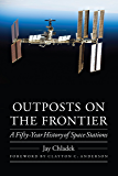 Outposts on the Frontier: A Fifty-Year History of Space Stations (Outward Odyssey: A People's History of Spaceflight) (English Edition)