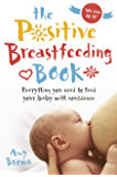 The Positive Breastfeeding Book: Everything you need to feed your baby with confidence (English Edition)